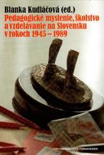 Pedagogické myslenie, školstvo a vzdelávanie na Slovensku v rokoch 1945 - 1989