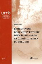 Komentované dokumenty k štúdiu Dejín štátu a práva na území Slovenska do roku 1848
