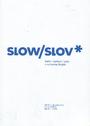 SLOW/SLOV*