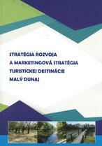 Stratégia rozvoja a marketingová stratégia turistickej destinácie Malý Dunaj