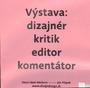 Výstava: dizajnér, kritik, editor, komentátor