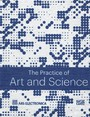 The Practice of Art and Science