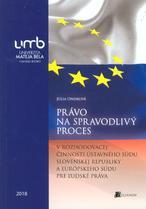 Právo na spravodlivý proces v rozhodovacej činnosti Ústavného súdu Slovenskej republiky a Európskeho súdu pre ľudské práva