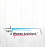"""I am a Women Architect"""